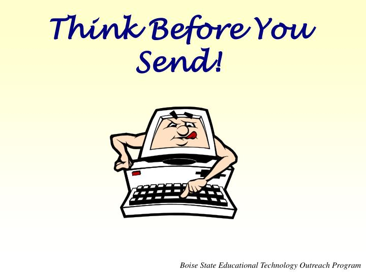 Think Before You Send!