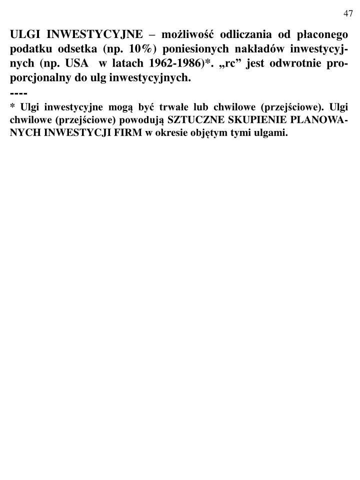 """ULGI INWESTYCYJNE – możliwość odliczania od płaconego  podatku odsetka (np. 10%) poniesionych nakładów inwestycyj-nych (np. USA  w latach 1962-1986)*. """"rc"""" jest odwrotnie pro-porcjonalny do ulg inwestycyjnych."""