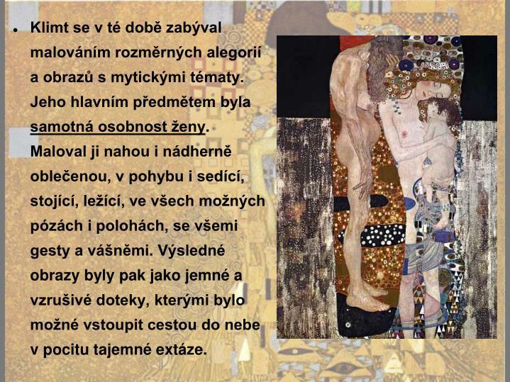 Klimt se v té době zabýval malováním rozměrných alegorií a obrazů s mytickými tématy. Jeho hlavním předmětem byla