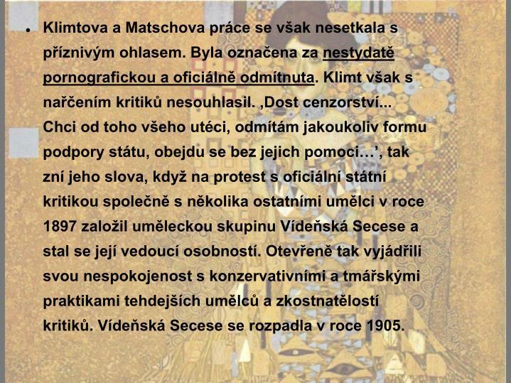 Klimtova a Matschova práce se však nesetkala s příznivým ohlasem. Byla označena za