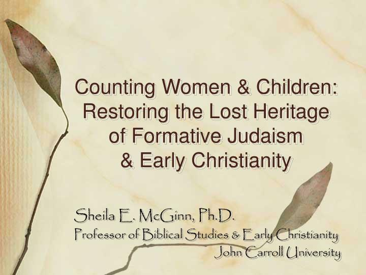 Counting Women & Children: Restoring the Lost Heritage of Formative Judaism