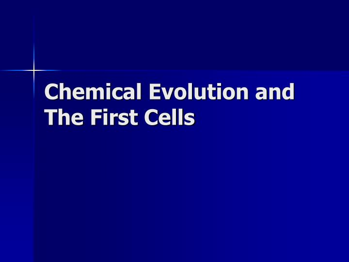 Chemical evolution and the first cells