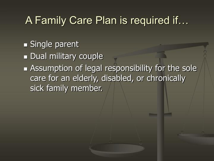A Family Care Plan is required if…