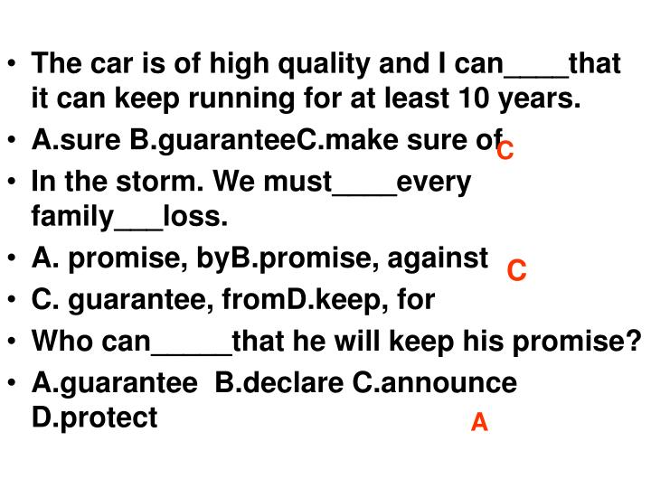 The car is of high quality and I can____that it can keep running for at least 10 years.