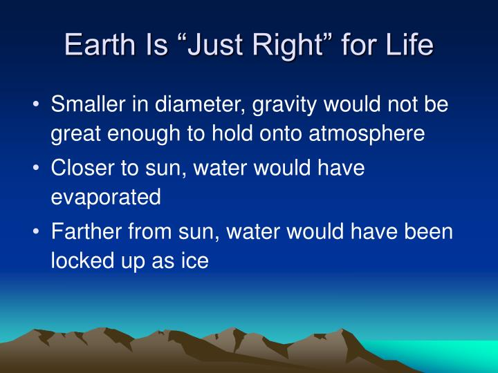 "Earth Is ""Just Right"" for Life"