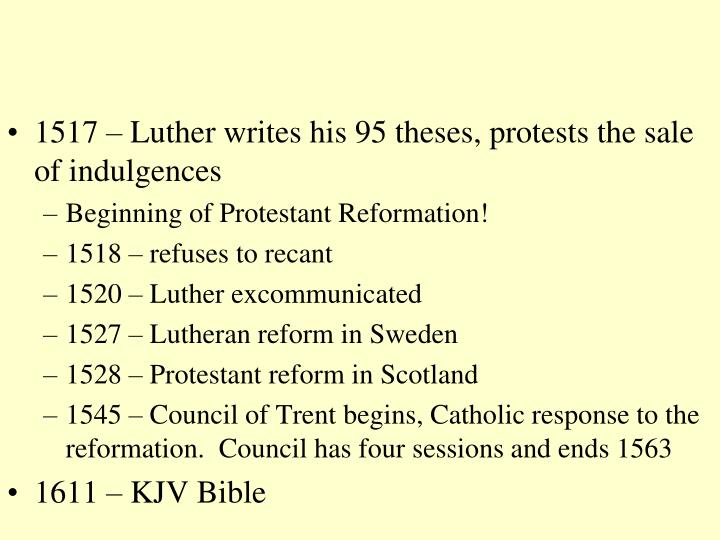 1517 – Luther writes his 95 theses, protests the sale of indulgences