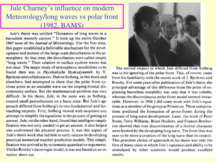 Jule Charney's influence on modern Meteorology/long waves vs polar front (1982, BAMS)