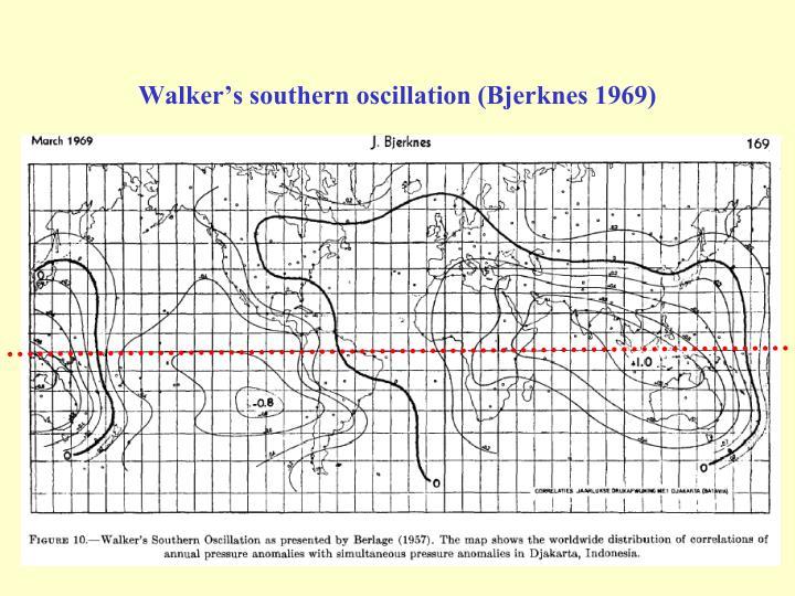 Walker's southern oscillation (Bjerknes 1969)