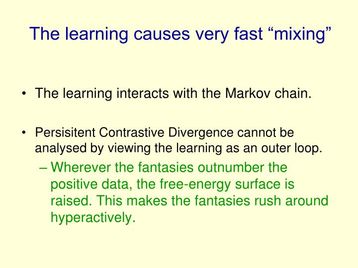 """The learning causes very fast """"mixing"""""""