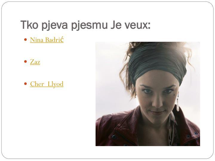 Tko pjeva pjesmu Je veux: