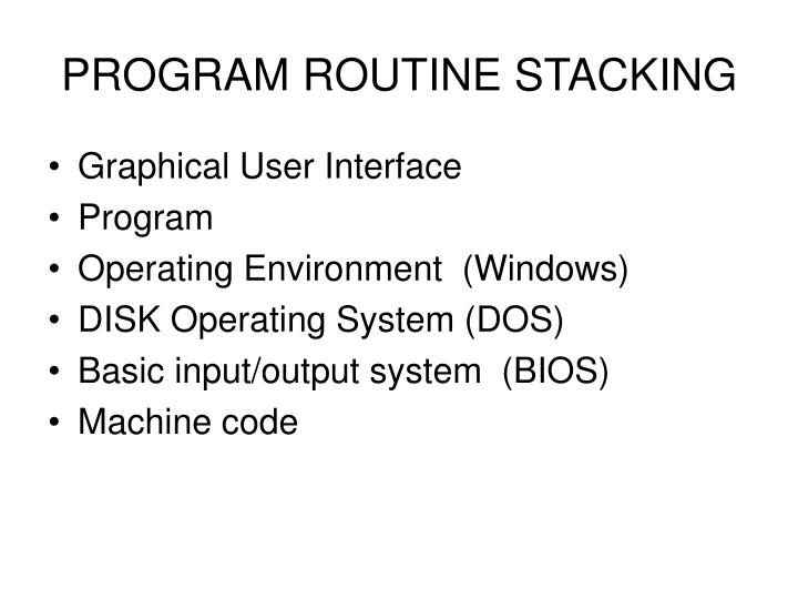 PROGRAM ROUTINE STACKING