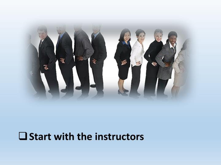 Start with the instructors