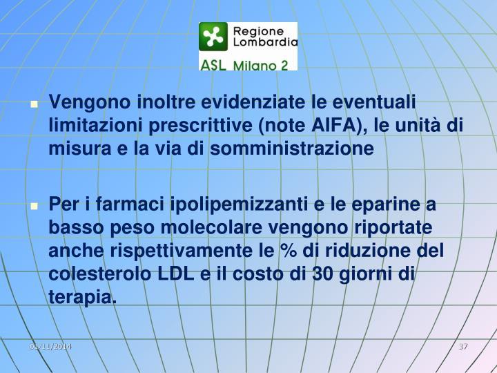 Vengono inoltre evidenziate le eventuali limitazioni prescrittive (note AIFA), le unità di misura e la via di somministrazione