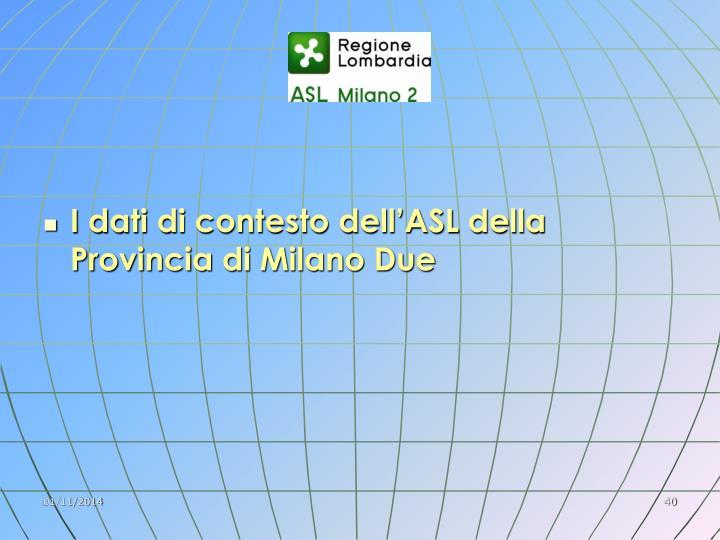 I dati di contesto dell'ASL della Provincia di Milano Due