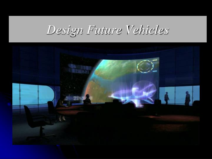 Design Future Vehicles