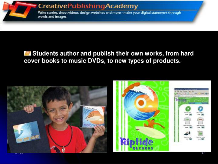 Students author and publish their own works, from hard cover books to music DVDs, to new types of products.