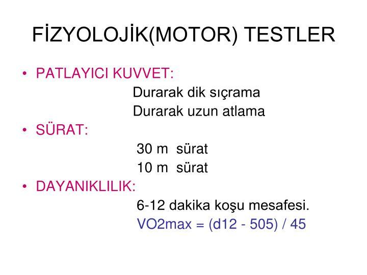 FİZYOLOJİK(MOTOR) TESTLER