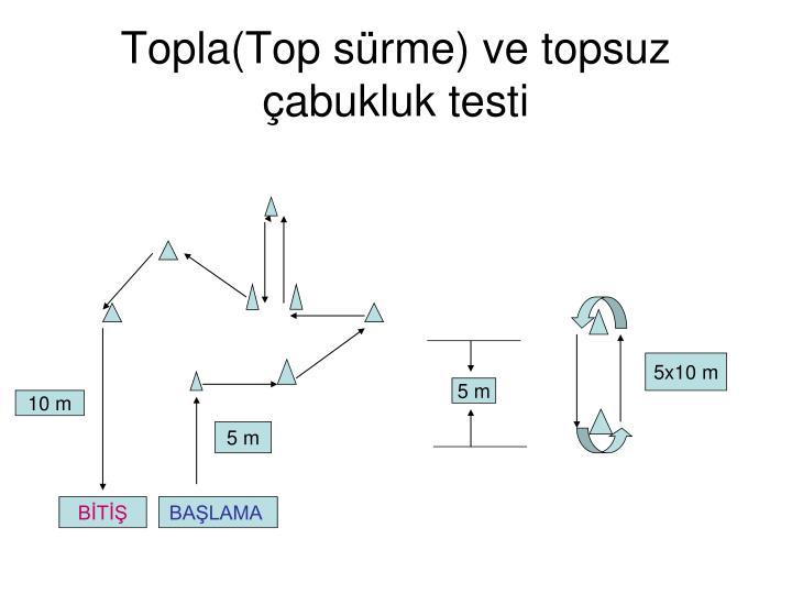 Topla(Top sürme) ve topsuz çabukluk testi