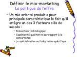 d finir le mix marketing la politique de l offre