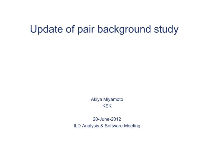 Update of pair background study