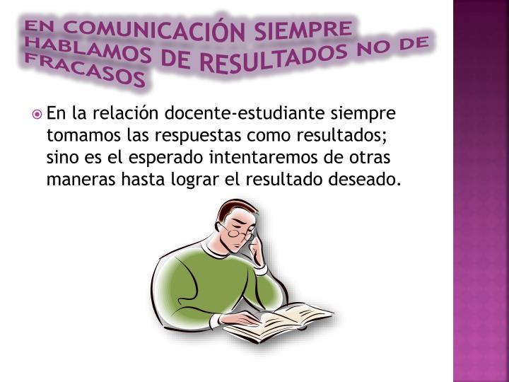 En comunicación siempre hablamos de resultados no de fracasos