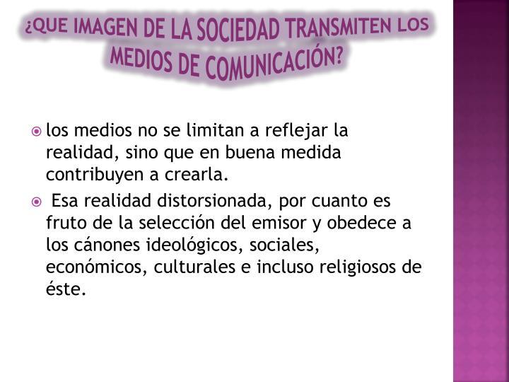 ¿QUE IMAGEN DE LA SOCIEDAD TRANSMITEN LOS MEDIOS DE COMUNICACIÓN?