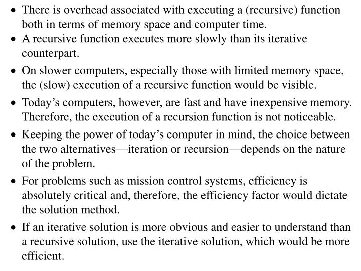 There is overhead associated with executing a (recursive) function both in terms of memory space and computer time.