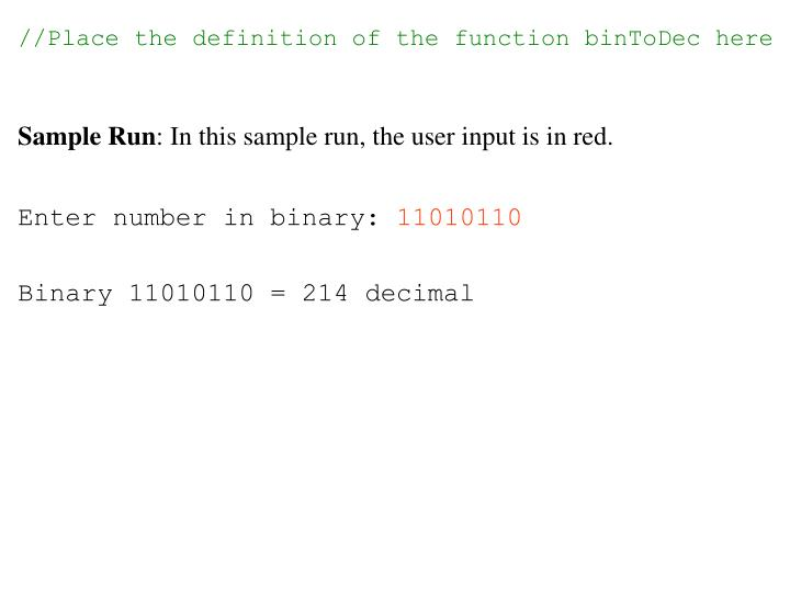 //Place the definition of the function binToDec here