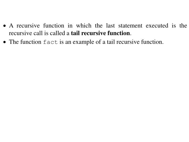 A recursive function in which the last statement executed is the recursive call is called a