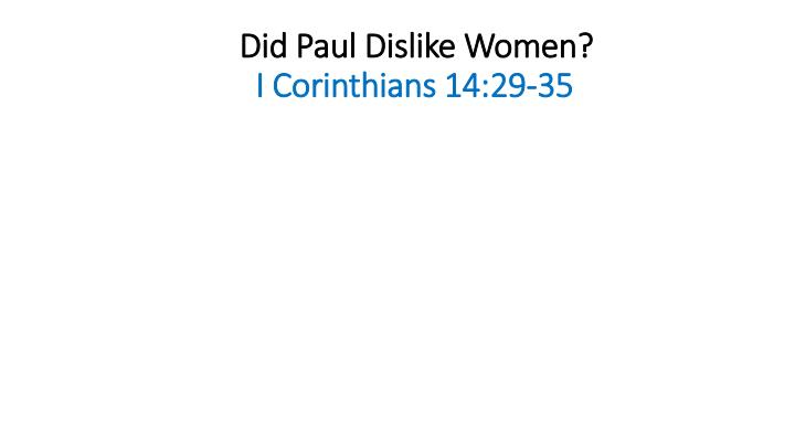 Did paul dislike women i corinthians 14 29 35