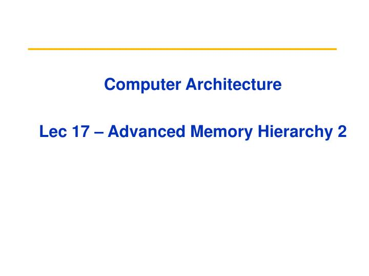 Computer architecture lec 17 advanced memory hierarchy 2