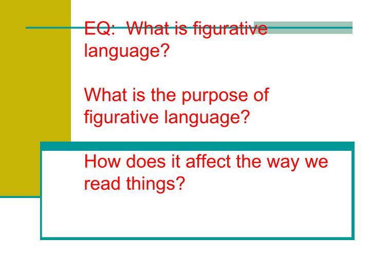 EQ:  What is figurative language?