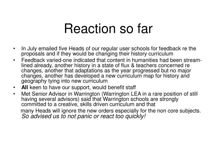 Reaction so far