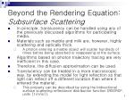 beyond the rendering equation subsurface scattering1