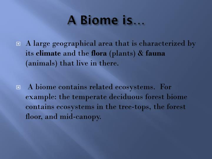 A Biome is…