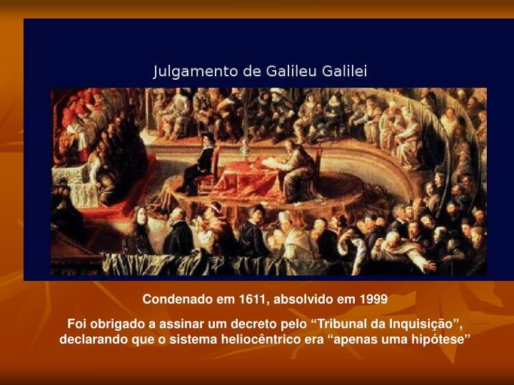 Condenado em 1611, absolvido em 1999