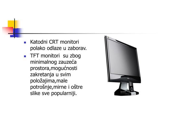 Katodni CRT monitori polako odlaze u zaborav.