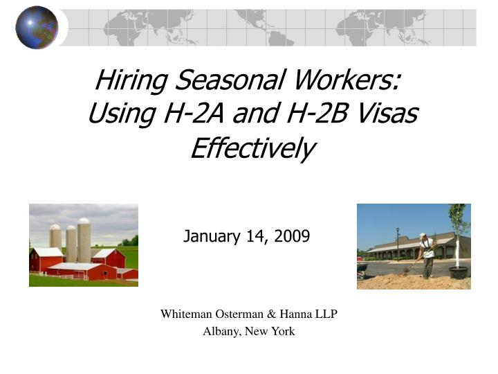 Hiring seasonal workers using h 2a and h 2b visas effectively