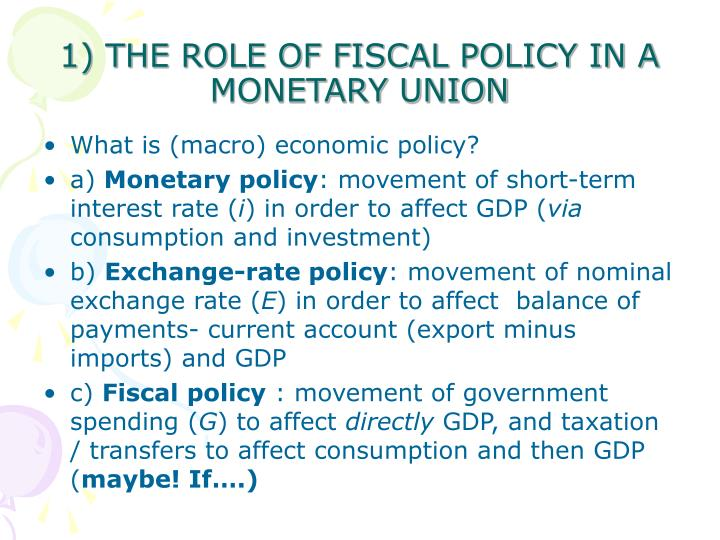 1) THE ROLE OF FISCAL POLICY IN A MONETARY UNION