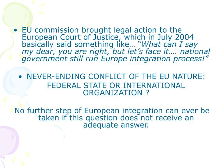 EU commission brought legal action to the European Court of Justice, which in July 2004 basically said something like… ""