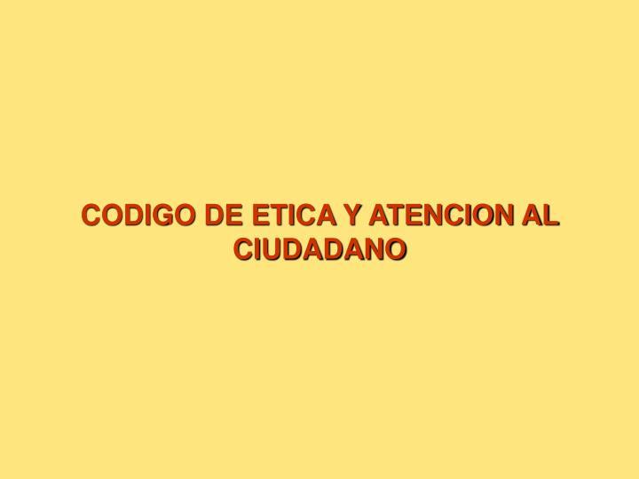 CODIGO DE ETICA Y ATENCION AL CIUDADANO