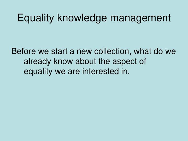 Equality knowledge management