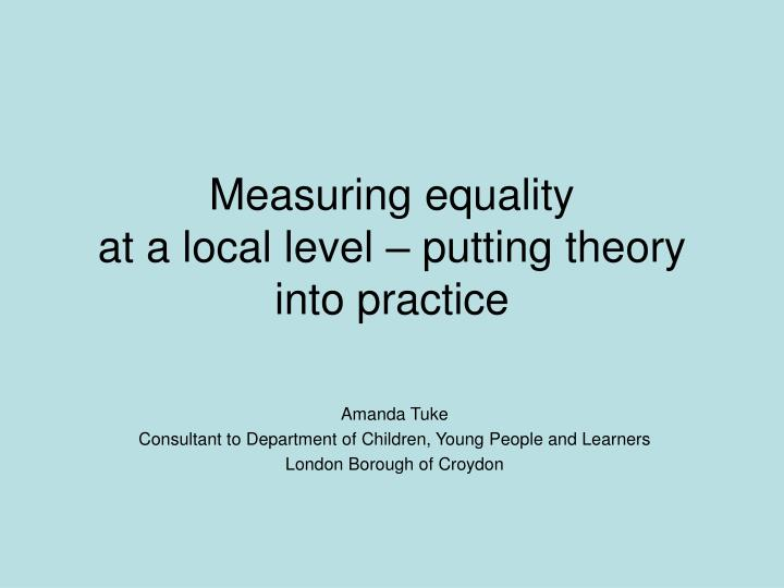 measuring equality at a local level putting theory into practice