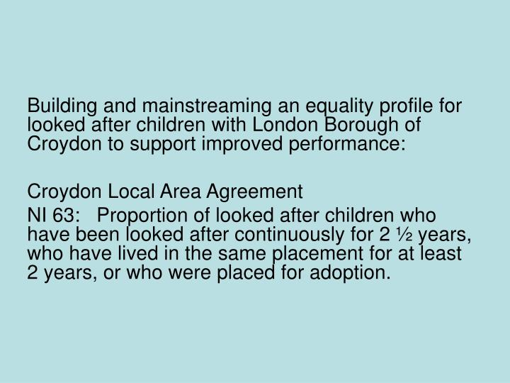 Building and mainstreaming an equality profile for looked after children with London Borough of Croydon to support improved performance: