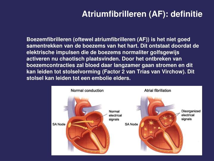 Boezemfibrilleren (oftewel atriumfibrilleren (AF)) is het niet goed samentrekken van de boezems van het hart. Dit ontstaat doordat de elektrische impulsen die de boezems normaliter golfsgewijs activeren nu chaotisch plaatsvinden. Door het ontbreken van boezemcontracties zal bloed daar langzamer gaan stromen en dit kan leiden tot stolselvorming (Factor 2 van Trias van Virchow). Dit stolsel kan leiden tot een embolie elders.