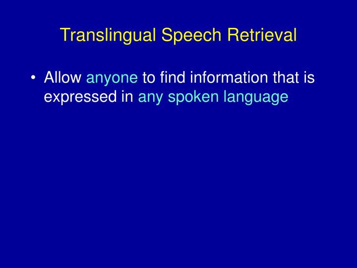 Translingual Speech Retrieval