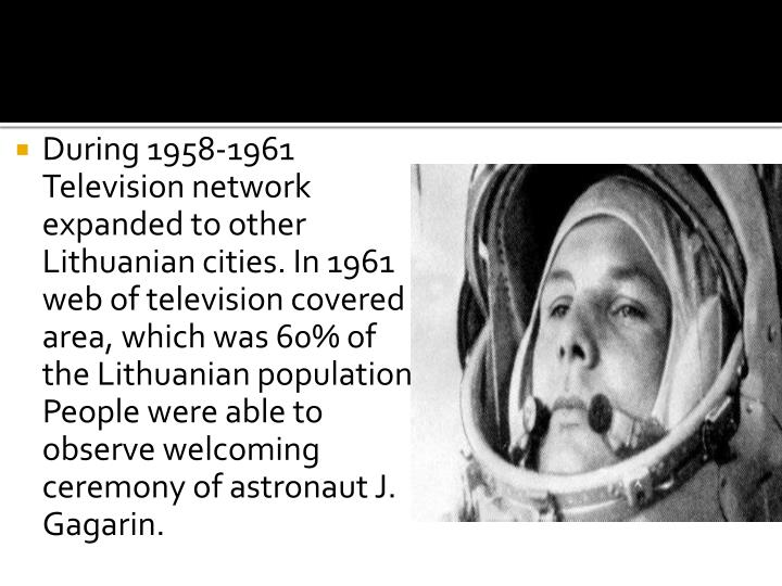 During 1958-1961 Television network expanded to other Lithuanian cities. In 1961 web of television covered area, which was 60% of the Lithuanian population.