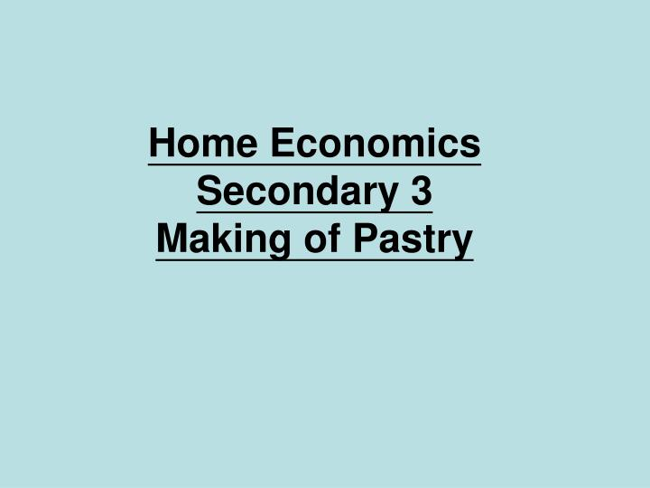 Home economics secondary 3 making of pastry