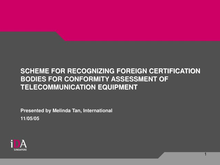 SCHEME FOR RECOGNIZING FOREIGN CERTIFICATION BODIES FOR CONFORMITY ASSESSMENT OF TELECOMMUNICATION E...