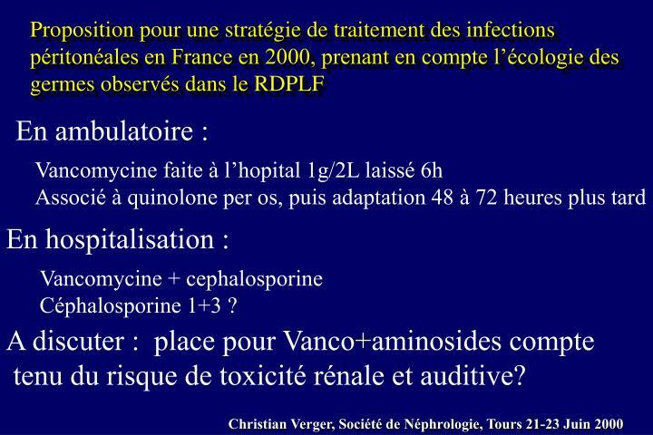 Proposition pour une stratégie de traitement des infections péritonéales en France en 2000, prenant en compte l'écologie des germes observés dans le RDPLF